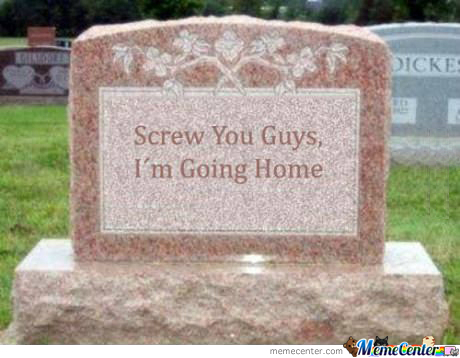 That's My First Choice For My Gravestone!