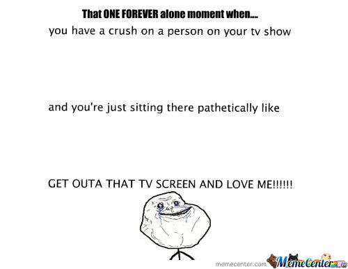 That Forever Alone Moment