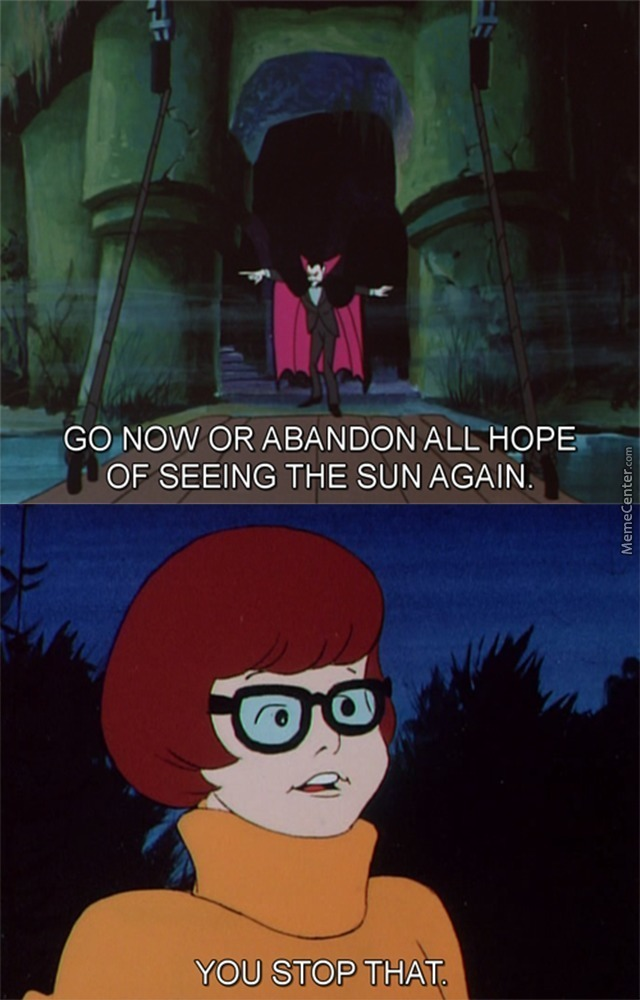 That Is The Same Thing I Will Say If I See The Prince Of Darkness Dracula, And They Say Velma Is The Smart One
