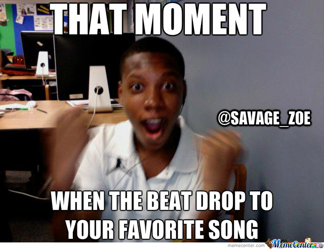 that moment when the beat drop to your favorite song_o_2297095 that moment when the beat drop to your favorite song by,Beat Drop Memes