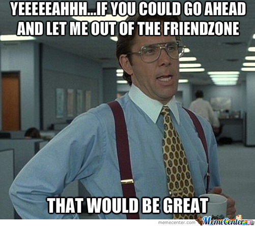 That Would Be Great.