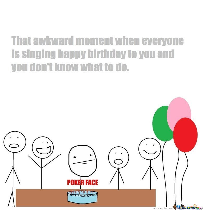 That Awkward Moment When Everyone Is Singing Happy