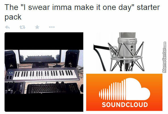 "The ""i Swear Imma Make It One Day"" Starter Pack"