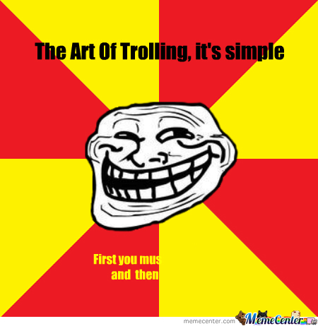 trolling is a art - photo #42