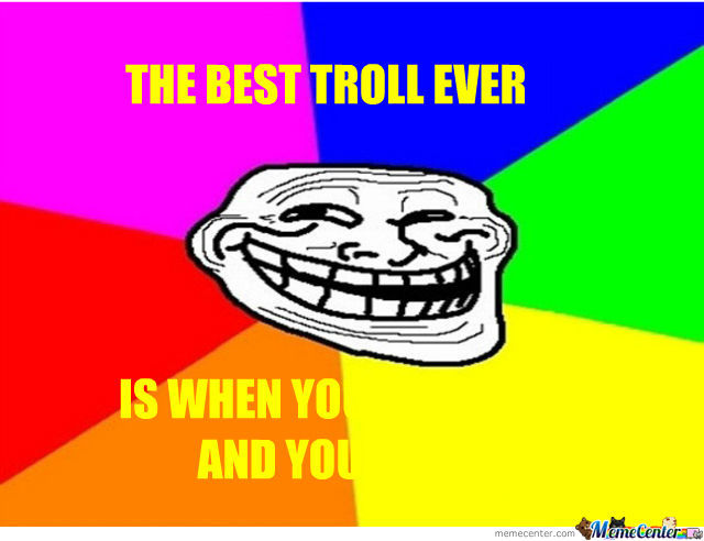 The Best Troll Ever