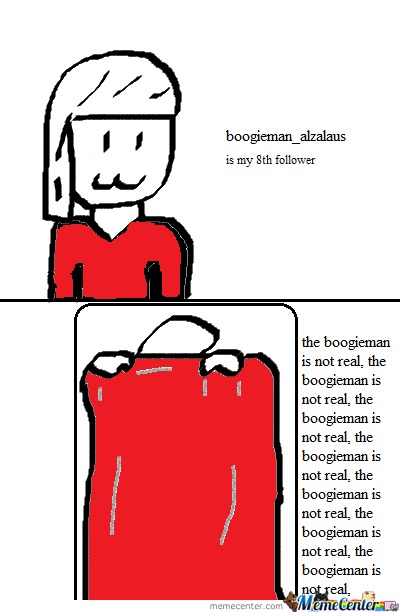 The Boogieman Is Not Real
