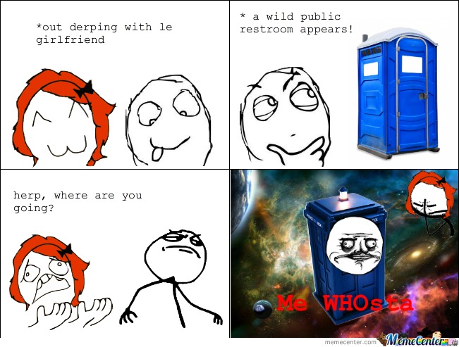 The Doctor Has A Tardis, I Have A Terdis.