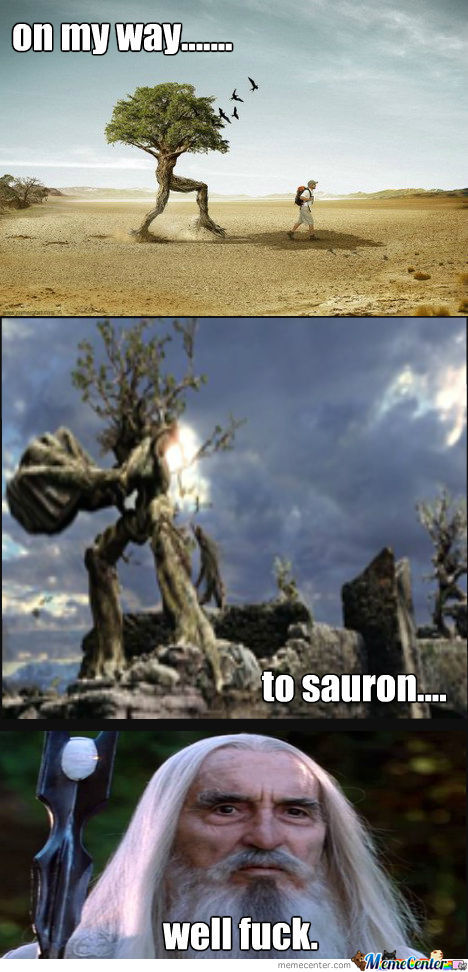 The Ents Are Coming Sauron Better Run