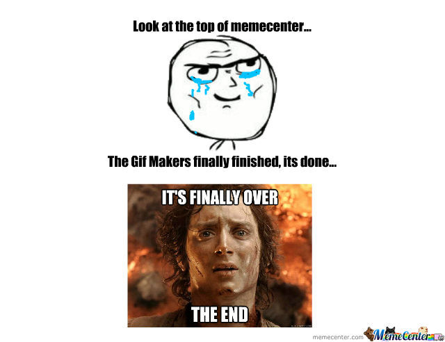 the gif makers finished_o_970768 the gif makers finished by metalico meme center
