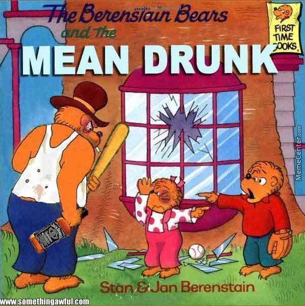 Berenstain Bears Old Book Cover : The mean drunk by guest meme center