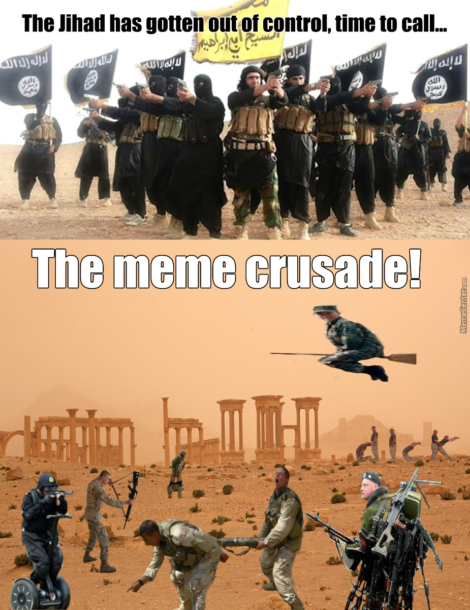 The meme crusade is our only hope
