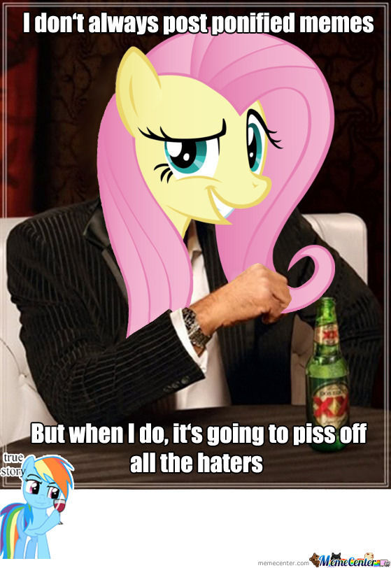 The Most Interesting Pony In The World...