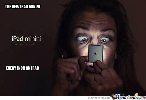 The New Ipad Minini, Because Ipad Mini Is Too Mainstream. Lawl .
