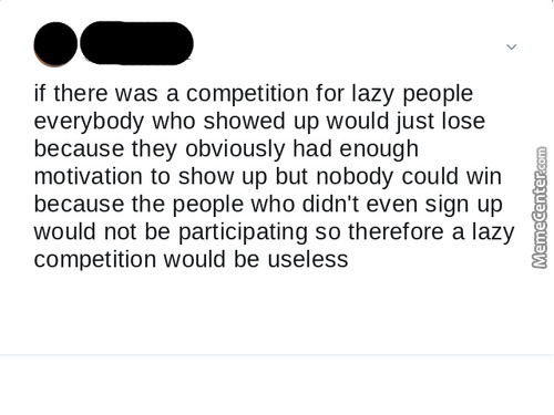 The One Competition I Could Win... If I Went, I Lose. If I Don't Go, I Lose. Might As Well Go To The Procrastination Competition