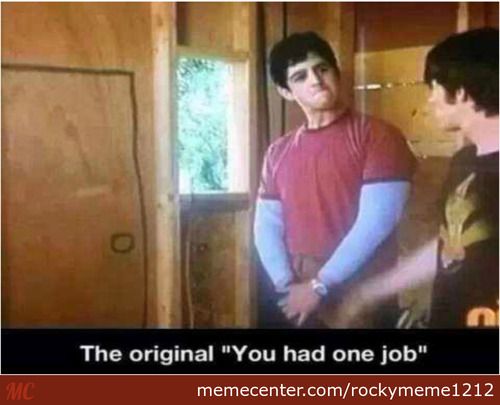 """The Origin Of """" You Only Had One Job"""""""