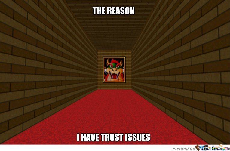 The Reason I Have Trust Issues by dasarcasticzomb - Meme Center