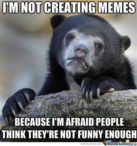 The Reason I'm Not Creating Memes
