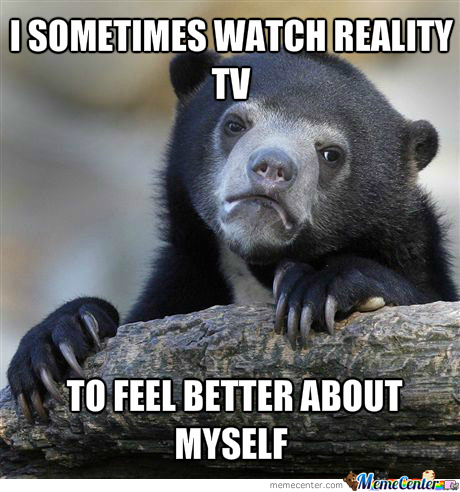 the reason why i sometimes watch reality tv_o_1827969 the reason why i sometimes watch reality tv by p0is1234 meme center