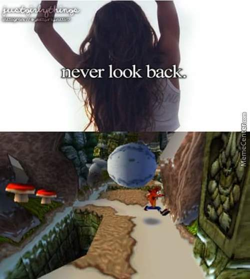 The True Meaning Of Never Look Back.