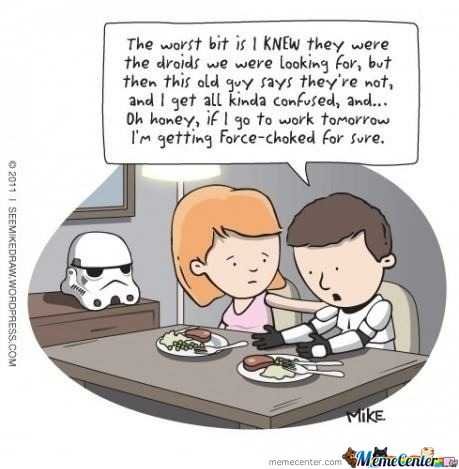 The Worst Bit Is I Knew They Were The Droids We Were Looking For