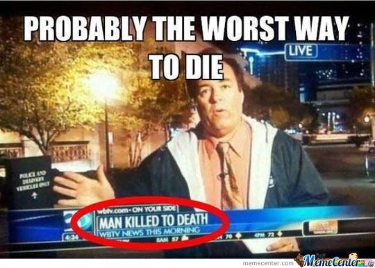 The Worst Way To Die…