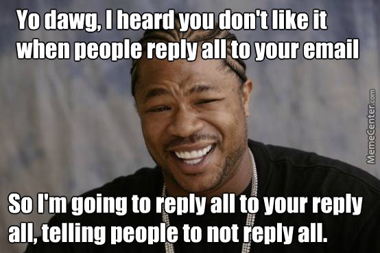 Then Reply All To That Reply All To Tell People Not To Reply All When Telling People Not To Reply All