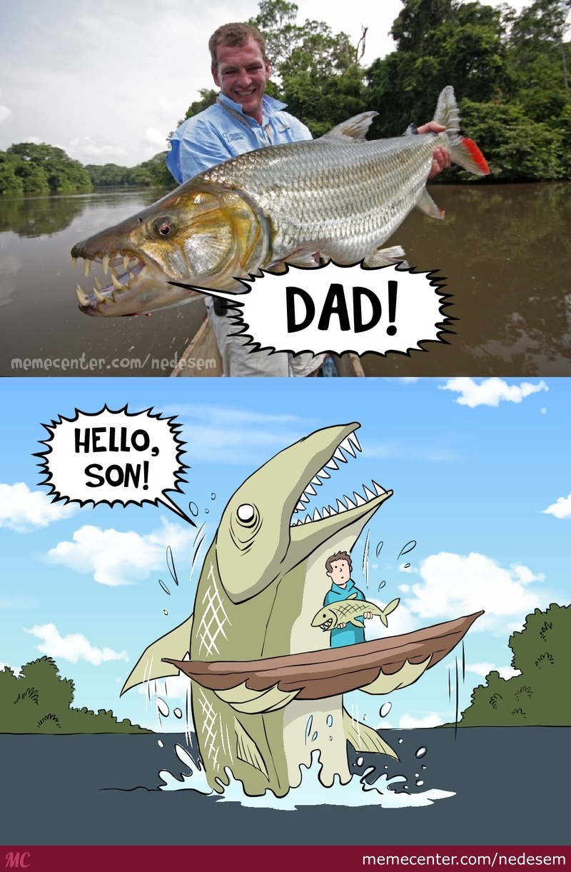 There S Always A Bigger Fish By Nedesem Meme Center
