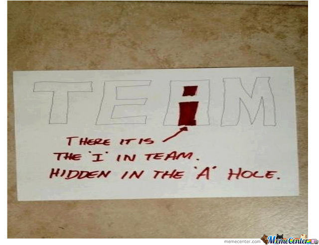 theres no i in team false_o_859499 there's no i in team? false by muppetsmatt meme center,Theres No I In Team Meme
