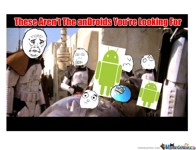 These Aren't The Droids You're Looking For