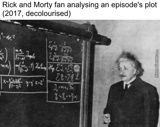 To Be Fair, You Have To Have A Very High Iq To Understand Rick And Morty
