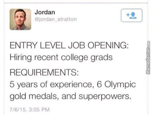 To Get A Job You Need Experience , To Get Experience You Need A Job