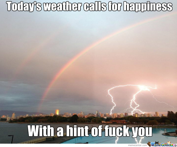 Funny Rainbow Meme : Today s forecast life in a nutshell by eatmyfist meme center