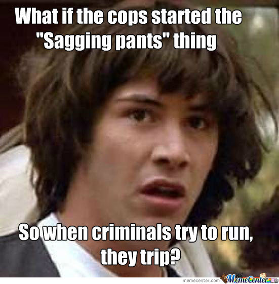 Funny Meme For Teenager : Too all the teens who quot sag their pants by yeti princess