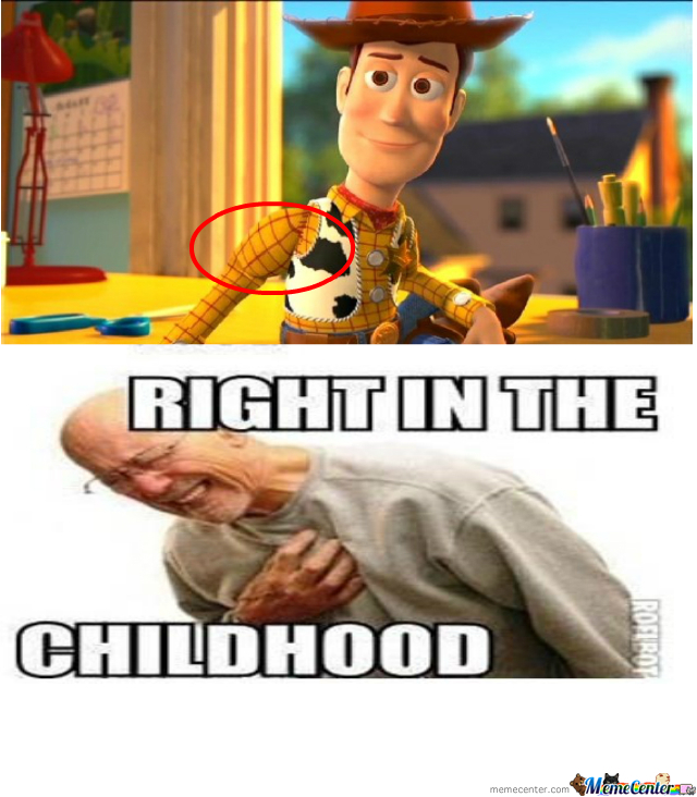 toy story right in the childhood_o_350283 meme center sray33 posts