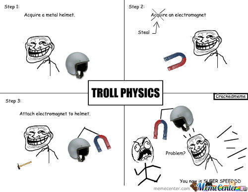 Troll Physics: How To Be Speed