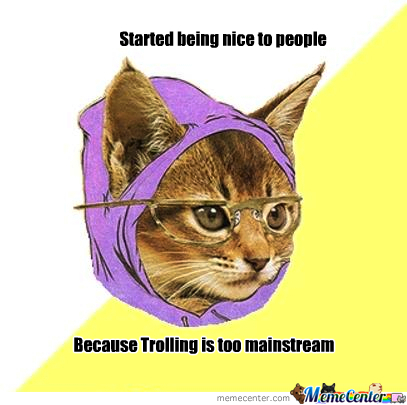 Trolling Is Too Mainstream
