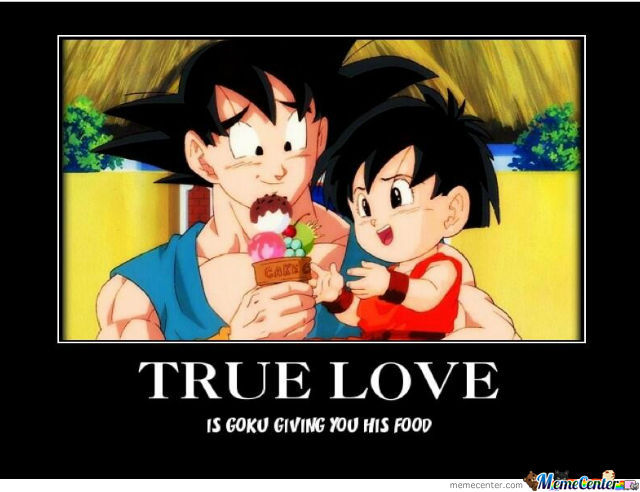 True Love? Goku Giving You His Food.