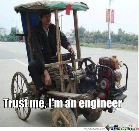 Trust Me, I'm An Engineer by xaisawsome - Meme Center