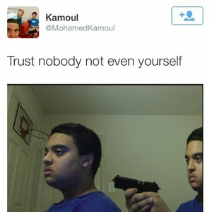 Trust Nobody Not Even Yourself Credits To Bakoahmed And Watermelonhero By Rayyzo Meme Center Perhaps the only witty thing stalin ever said was i trust no one, even myself. aeschylus grasped the idea 2,000 years before uncle joe: trust nobody not even yourself