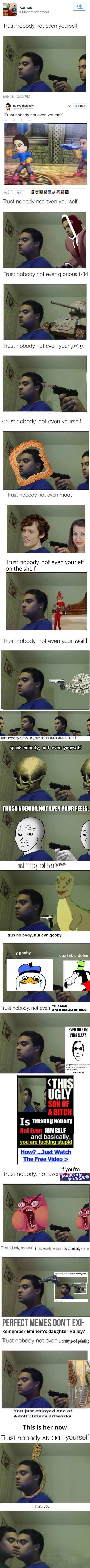 Trust Nobody Not Even Yourself Template / The universe is an inevitable pit of suffering and despair.