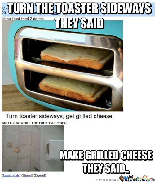 Turn The Toaster They Said..