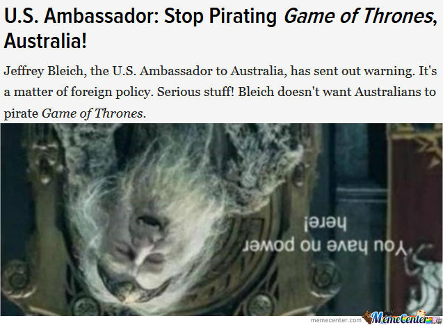 U.s. Ambassador Wants Australians To Stop Pirating Game Of Thrones... Lol