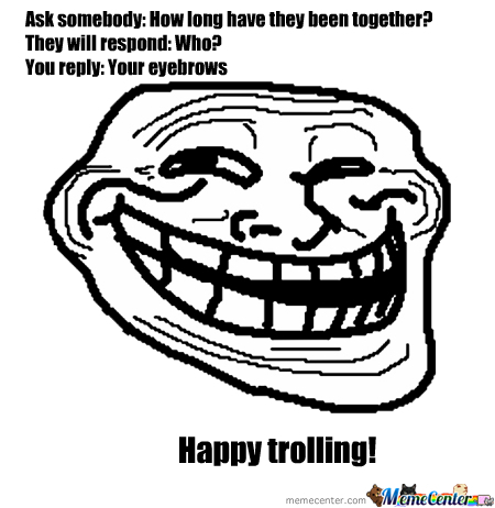 Unibrow - Happy Trolling!