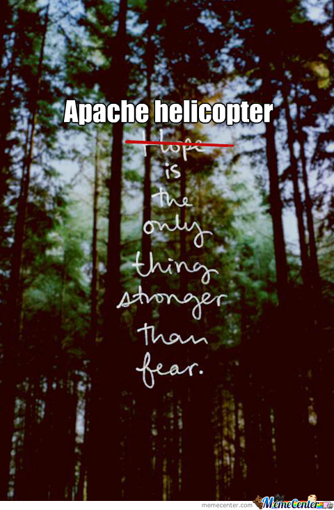 Unless You're Afraid Of Apache Helicopter