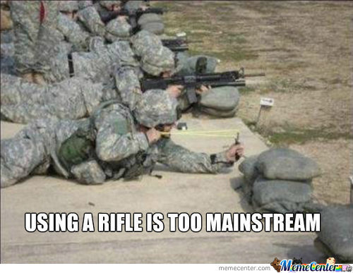 Using A Rifle Is Too Mainstream