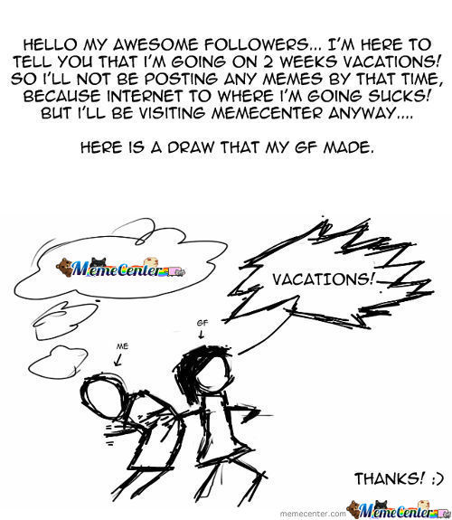 Vacations Here I Go.... (Or I Was Forced To)