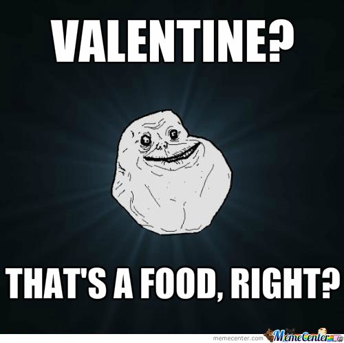 Valentine? You Mean That Chocolate Thing, Right?