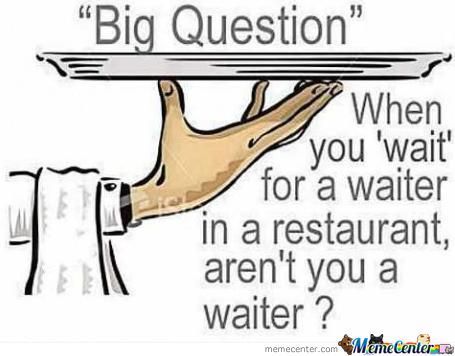 Waiting For The Waiter