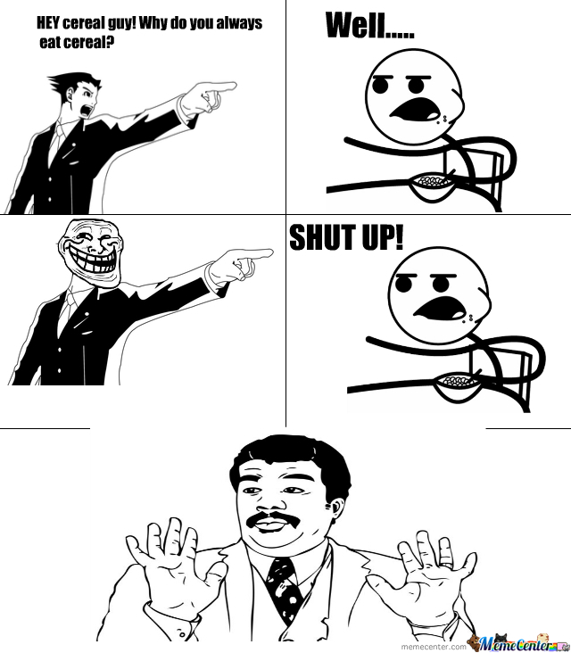 watch out guys were dealing with cereal guy here_o_198017 watch out guys we're dealing with cereal guy here by recyclebin,Watch Out Meme