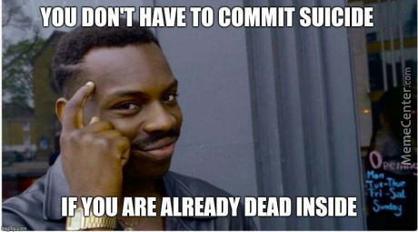 We All Are Dead Inside, Right?